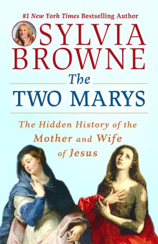 The Two Marys: The Hidden History of the Mother and Wife of Jesus, SYLVIA BROWNE, LINDSAY HARRISON