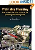 Profitable Plumbing: How to make the most money in the plumbing and heating trade