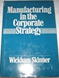 img - for Manufacturing in the Corporate Strategy (Manufacturing management) book / textbook / text book