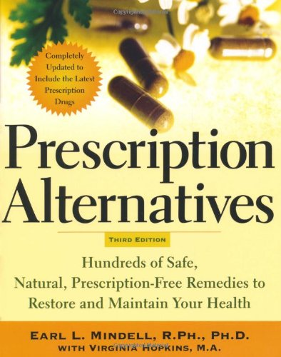 Prescription Alternatives, Third Edition : Hundreds Of Safe, Natural Prescription-Free Remedies To Restore And Maintain Your Health