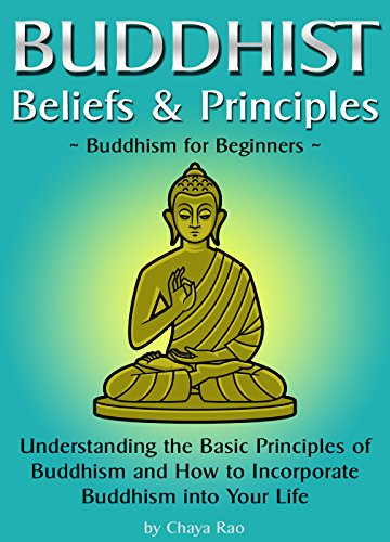 Free Kindle Book : Buddhist Beliefs & Principles: Understanding the Basic Principles of Buddhism and How to Incorporate Buddhism into Your Life (Buddhism for Beginners)
