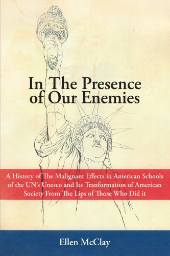 In the Presence of Our Enemies: A History of The Malignant Effects in American Schools of the UN's Unesco and Its Tranfo