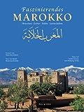 Faszinierendes Marokko: Menschen, Kultur, Städte, Landschaften - Muriel Brunswig-Ibrahim