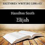 Elijah: Brethren Writers Library Book 11 | Hamilton Smith