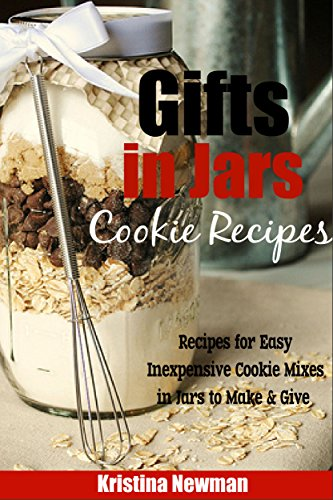 Kristina Newman - Gifts in Jars: Easy, Inexpensive Cookie in a Jar Recipes to Make and Give