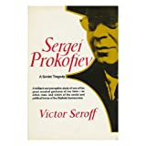 Sergei Prokofiev : a Soviet Tragedy : the Case of Sergei Prokofiev, His Life & Work, His Critics, and His Executioners...