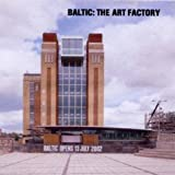 Various Baltic - The Art Factory: The Building of Baltic, the Centre for Contemporary Art, Gateshead