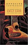 Opposite Contraries: The Unknown Journals of Emily Carr and Other Writings (1553651103) by Carr, Emily