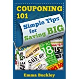 Couponing 101: Simple Tips for Saving BIG ~ Emma Buckley