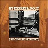 echange, troc Bt Express - Do It Til You're Satisfied