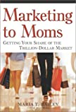 Marketing to Moms: Getting Your Share of the Trillion-Dollar Market