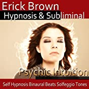 Psychic Intuition Hypnosis: Open Your Mind's Eye & Aura Vibrations , Hypnosis, Self-Help, Binaural Beats, Solfeggio Tones | [Erick Brown]