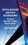 img - for Critical Discourse Analysis in Historiography: The Case of Hong Kong's Evolving Political Identity book / textbook / text book