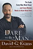 img - for Dare to Be a Man: The Truth Every Man Must Know...and Every Woman Needs to Know About Him book / textbook / text book