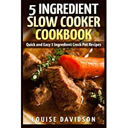 5 Ingredient Slow Cooker Cookbook: Quick and Easy 5 Ingredient Crock Pot Recipes