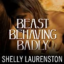 Beast Behaving Badly: Pride Series, #5 (       UNABRIDGED) by Shelly Laurenston Narrated by Charlotte Kane