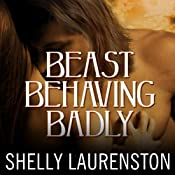 Beast Behaving Badly: Pride Series, #5 | [Shelly Laurenston]