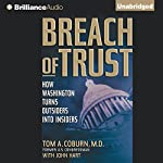 Breach of Trust: How Washington Turns Outsiders into Insiders | Tom A. Coburn, M.D.,John Hart