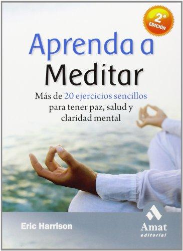Aprenda a meditar: Más de 20 ejercicios sencillos para tener paz, salud y claridad mental