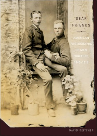 Dear Friends: American Photographs of Men Together, 1840-1918: David Deitcher: 9780810957121: Amazon.com: Books