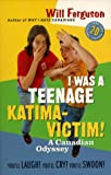 I was a teenage Katima-victim: A Canadian odyssey (155054652X) by Ferguson, Will