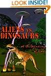 Aliens vs. Dinosaurs: at the beginnin...