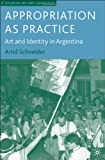 img - for Appropriation as Practice: Art and Identity in Argentina (Studies of the Americas) book / textbook / text book