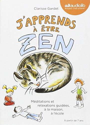 J'apprends à être zen : méditations et relaxations guidées, à la maison, à l'école