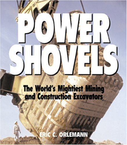 Power Shovels: The World's Mightiest Mining and Construction Excavators