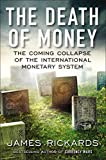 img - for The Death of Money: The Coming Collapse of the International Monetary System by Rickards, James (2014) Hardcover book / textbook / text book