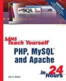 Sams Teach Yourself PHP, MySQL and Apache in 24 Hours (067232489X) by Meloni, Julie C.