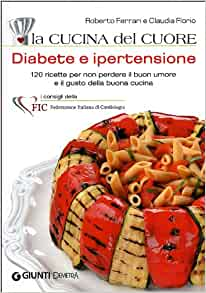 La cucina del cuore. Diabete e ipertensione. 120 ricette per non