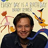 echange, troc Brady Rymer - Everyday Is a Birthday