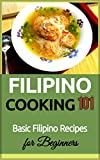 Filipino Cooking: 101 (for beginners) - Basic Filipino Recipes (Filipino Cooking - Filipino Food - Filipino Meals - Filipino Recipes- Pinoy food)