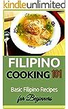 Filipino Cooking: 101 (for beginners) - Basic Filipino Recipes (Filipino Cooking - Filipino Food - Filipino Meals - Filipino Recipes- Pinoy food)