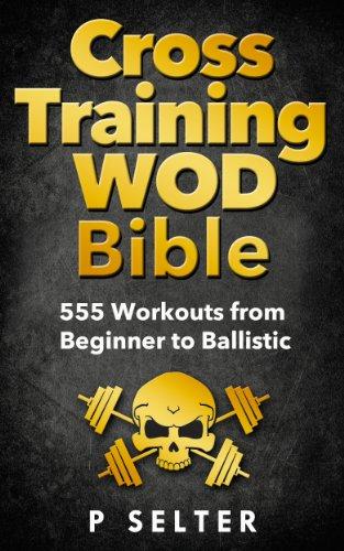 cross-training-wod-bible-555-workouts-from-beginner-to-ballistic-bodyweight-training-kettlebell-work