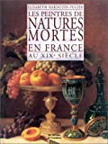 img - for Peintres des natures mortes en France au XIXe si cle book / textbook / text book