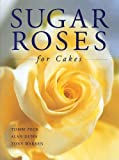img - for By Tombi Peck Sugar Roses for Cakes (Hardcover with Jacket) book / textbook / text book