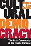 img - for Cultural Democracy: The Arts, Community, and the Public Purpose by Graves, James Bau (2004) Paperback book / textbook / text book