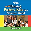 The New Raising Positive Kids in a Negative World Speech by Zig Ziglar Narrated by Zig Ziglar