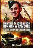 Fighting Through From Dunkirk to Hamburg: A Green Howards Wartime Memoir