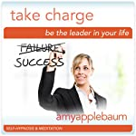 Take Charge: Be the Leader in Your Life (Self-Hypnosis & Meditation): The Powerful You | Amy Applebaum