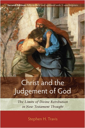 Christ and the Judgement of God: The Limits of Divine Retribution in New Testament Thought, STEPHEN H. TRAVIS