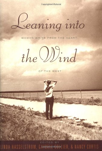 Leaning Into The Wind: Women Write From The Heart Of The West