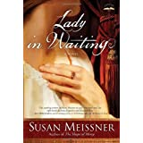 Lady in Waiting: A Novel ~ Susan Meissner