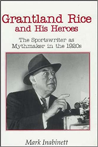Grantland Rice and His Heroes: The Sportswriter as Mythmaker in the 1920s (Literature and Theory)