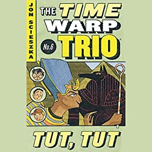 Tut, Tut: Time Warp Trio, Book 6 | [Jon Scieszka]