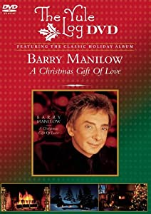 The Yule Log DVD: Barry Manilowe - A Christmas Gift of Love by Sony Legacy