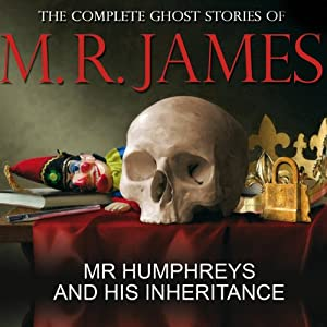 Mr Humphreys and His Inheritance: The Complete Ghost Stories of M R James | [Montague Rhodes James]