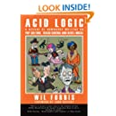 Acid Logic: A Decade of Humorous Writing on Pop Culture, Trash Cinema and Rebel Music